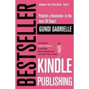 Kindle Bestseller Publishing: Publish a Bestseller in the Next 30 Days! - The Proven 4-Week Formula to Go from Zero to Bestseller as a First-Time Au, Paperback/Gundi Gabrielle
