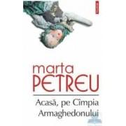 Acasa pe Cimpia Armaghedonului - Marta Petreu
