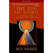 The Eye of Spirit: An Integral Vision for a World Gone Slightly Mad, Paperback/Ken Wilber