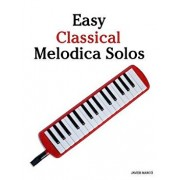 Easy Classical Melodica Solos: Featuring Music of Bach, Mozart, Beethoven, Brahms and Others., Paperback/Marc