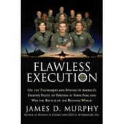 Flawless Execution: Use the Techniques and Systems of America's Fighter Pilots to Perform at Your Peak and Win the Battles of the Business, Paperback/James D. Murphy