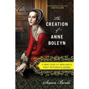The Creation of Anne Boleyn: A New Look at England's Most Notorious Queen, Paperback/Susan Bordo