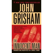 The Innocent Man: Murder and Injustice in a Small Town, Paperback