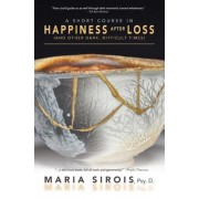 A Short Course in Happiness After Loss: (And Other Dark, Difficult Times), Paperback