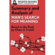 Summary and Analysis of Man's Search for Meaning: Based on the Book by Victor E. Frankl, Paperback/Worth Books