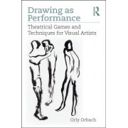 Drawing as Performance - Theatrical Games and Techniques for Visual Artists (Orbach Orly (Illustrator))(Paperback / softback) (9781138086159)