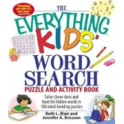 The Everything Kids' Word Search Puzzle and Activity Book: Solve Clever Clues and Hunt for Hidden Words in 100 Mind-Bending Puzzles, Paperback/Beth L. Blair