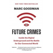 Future Crimes: Inside the Digital Underground and the Battle for Our Connected World, Paperback