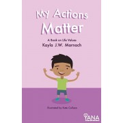 My Actions Matter: A Book on Life Values, Paperback/Kayla J. W. Marnach