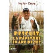 Pescuit la rapitori in ape de ses - Victor Tarus