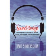 Sound Design: The Expressive Power of Music, Voice and Sound Effects in Cinema, Paperback