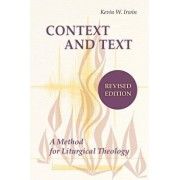 Context and Text: A Method for Liturgical Theology (Revised), Paperback/Kevin W. Irwin