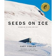 Seeds on Ice: Svalbard and the Global Seed Vault, Hardcover