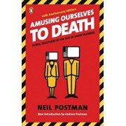 Amusing Ourselves to Death: Public Discourse in the Age of Show Business, Paperback/Neil Postman