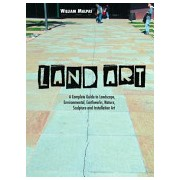 Land Art - A Complete Guide to Landscape, Environmental, Earthworks, Nature, Sculpture and Installation Art (Malpas William)(Paperback) (9781861714381)