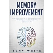 Memory Improvement: How to Improve your Memory and Concentration Tremendously Within 2 Weeks and Change Your Life for Good; Your Ultimate, Paperback/Tim Y