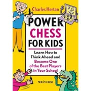 Power Chess for Kids: Learn How to Think Ahead and Become One of the Best Players in Your School, Paperback/Charles Hertan