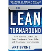 The Lean Turnaround: How Business Leaders Use Lean Principles to Create Value and Transform Their Company, Hardcover/Art Byrne