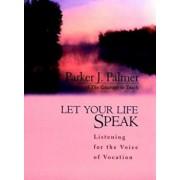 Let Your Life Speak: Listening for the Voice of Vocation, Hardcover/Parker J. Palmer