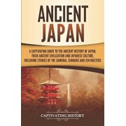 Ancient Japan: A Captivating Guide to the Ancient History of Japan, Their Ancient Civilization, and Japanese Culture, Including Stori, Paperback/Captivating History