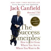 The Success Principles: 10th Anniversary Edition: How to Get from Where You Are to Where You Want to Be