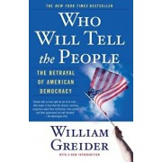Who Will Tell the People: The Betrayal of American Democracy, Paperback/William Greider