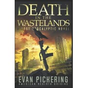 Death In The Wastelands: A Post-Apocalyptic Novel, Paperback/Evan Pickering