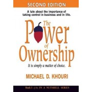 The Power of Ownership: It Is Simply a Matter of Choice.: A Tale about the Importance of Taking Control in Business and in Life.
