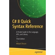 C# 8 Quick Syntax Reference: A Pocket Guide to the Language, Apis, and Library, Paperback/Mikael Olsson