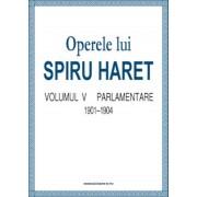 Operele lui Spiru Haret. Volumul V - Parlamentare, 1901-1904