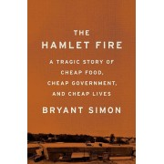 The Hamlet Fire: A Tragic Story of Cheap Food, Cheap Government, and Cheap Lives, Hardcover
