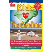 KIDS LOVE THE CAROLINAS, 3rd Edition: An Organized Family Travel Guide to Kid-Friendly North & South Carolina. 800 Fun Stops & Unique Spots, Paperback/Michele Darrall Zavatsky