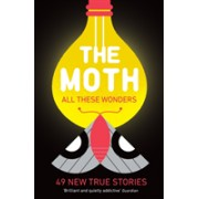 The Moth - All These Wonders - 49 new true stories (Moth The)(Paperback) (9781781256640)
