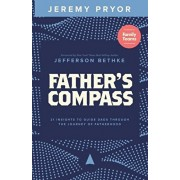 Father's Compass: 21 Insights to Guide Dads Through the Journey of Fatherhood, Paperback/Jefferson Bethke