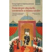Tratat despre obiceiurile,starea si infamia turcilor/Georg Captivus Septemcastrensis