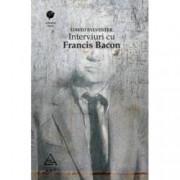Interviuri cu Francis Bacon. Brutalitatea realitatii