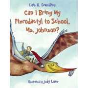 Can I Bring My Pterodactyl to School, Ms. Johnson?, Paperback