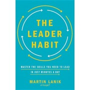 The Leader Habit: Master the Skills You Need to Lead--In Just Minutes a Day, Hardcover/Martin Lanik