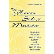 The Human Side of Medicine: Learning What It's Like to Be a Patient and What It's Like to Be a Physician, Paperback/Laurence a. Savett