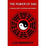 The Power of Dao: A Timeless Guide to Happiness and Harmony, Paperback/Lou Marinoff