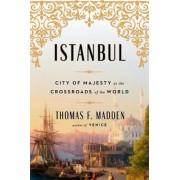 Istanbul: City of Majesty at the Crossroads of the World, Hardcover