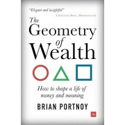 The Geometry of Wealth: How to Shape a Life of Money and Meaning, Paperback/Brian Portnoy