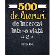 500 de lucruri de incercat intr-o viata. Vol. 2/Elise de Rijck