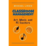 Classroom Management for Art, Music, and Pe Teachers, Paperback/Michael Linsin
