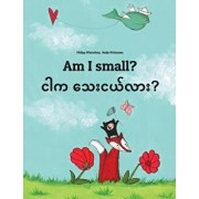Am I Small? Ngar Ka Thay Nge Lar?: Children's Picture Book English-Burmese/Myanmar (Bilingual Edition/Dual Language), Paperback/Philipp Winterberg