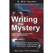 Writing the Mystery: A Start to Finish Guide for Both Novice and Professional, Paperback/G. Miki Hayden