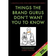Things the Brand Gurus Don't Want You to Know (2nd Edition): A Practical Guide....It Will Make and Save You Money