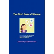 The Girls' Book of Wisdom: Empowering, Inspirational Quotes from Over 400 Fabulous Females, Paperback/Catherine Dee