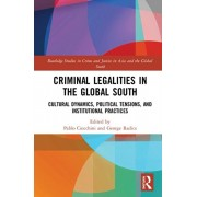 Criminal Legalities in the Global South. Cultural Dynamics, Political Tensions, and Institutional Practices, Hardback/***