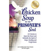 Chicken Soup for the Prisoner's Soul: 101 Stories to Open the Heart and Rekindle the Spirit of Hope, Healing and Forgiveness, Paperback